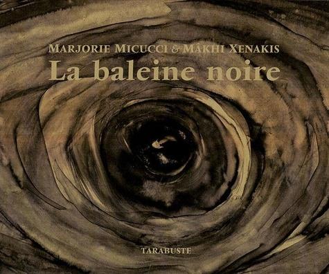 Xenakis/micucci - LA BALEINE NOIRE - Mâkhi Xenakis / Marjorie Micucci.