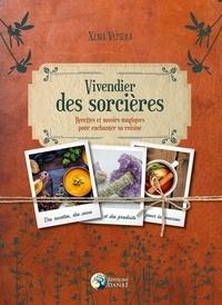 Xenia Vetsera - Vivendier des sorcières - Recettes et savoirs magiques pour enchanter sa cuisine.
