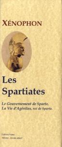 Xénophon - Le gouvernement des Spartiates - Constitution des Spartiates ; Vie d'Agésilas, roi de Sparte ; Constitution des Athéniens.