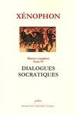 Xénophon - Oeuvres Complètes Tome 4 : Dialogues socratiques.