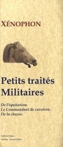 Xénophon - Petits traités militaires - De l'équitation ; Le commandement de cavalerie ; De la chasse.