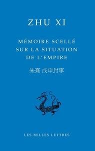 Xi Zhu - Mémoire scellé sur la situation de l'Empire.