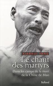 Xianhui Yang - Le chant des martyrs - Dans les camps de la mort de la Chine de Mao.