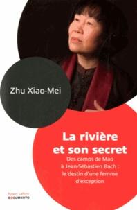 La rivière et son secret- Des camps de Mao à Jean-Sébastien Bach : le destin d'une femme d'exception - Xiao-Mei Zhu |