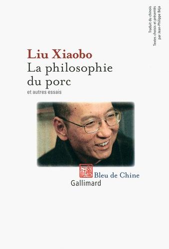 Xiaobo Liu - La philosophie du porc et autres essais.
