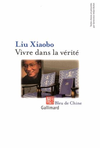 Xiaobo Liu - Vivre dans la vérité.