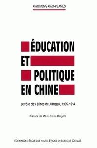 Xiaohong Xiao-Planes - Education et politique en Chine. - Le rôle des élites du Jiangsu, 1905-1914.