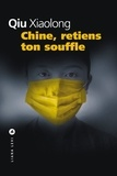 Xiaolong Qiu - Chine, retiens ton souffle.