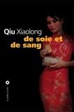 Xiaolong Qiu - De soie et de sang.