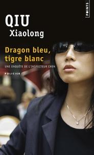 Xiaolong Qiu - Dragon bleu, tigre blanc.