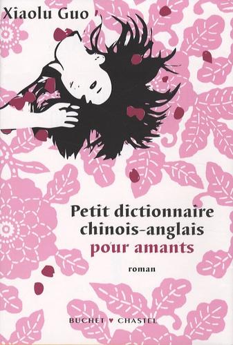 Xiaolu Guo - Petit dictionnaire chinois-anglais pour amants.