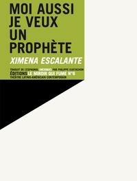 Ximena Escalante - Moi aussi je veux un prophète.