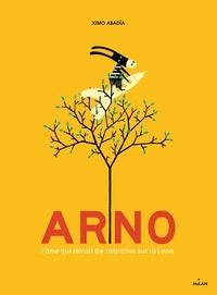 Ximo Abadía - Arno, l'âne qui rêvait de marcher sur la Lune.