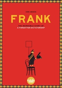 Ximo Abadía - Frank - The Story of a Forgotten Dictatorship.