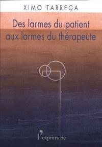 Ximo Tarrega - Des larmes du patient aux larmes du thérapeute.