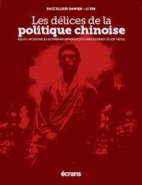Xin Li et Damien Paccellieri - Les délices de la politique chinoise.