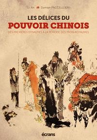 Xin Li et Damien Paccellieri - Les délices du pouvoir chinois - Des premières dynasties à la période des Trois Royaumes.