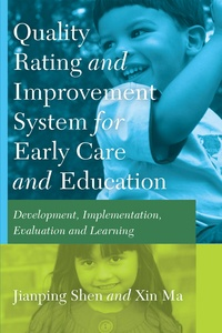 Xin Ma et Jianping Shen - Quality Rating Improvement System «for» Early Care «and» Education - Development, Implementation, Evaluation and Learning.