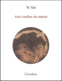 Xin Ye - Aux confins du miroir.