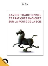 Savoir traditionnel et pratiques magiques sur la route de la Soie.pdf