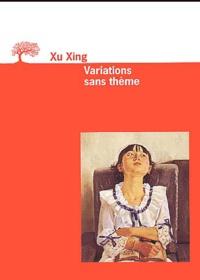 Xing Xu - Variations sans thème.