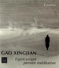 Xingjian Gao - Esprit errant, pensée méditative.