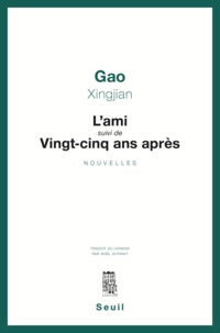Xingjian Gao - L'Ami suivi de Vingt-cinq ans après.