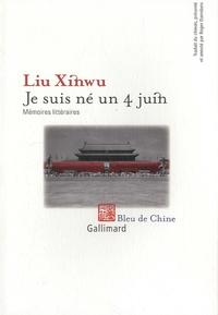 Xinwu Liu - Je suis né un 4 juin - Mémoires littéraires.