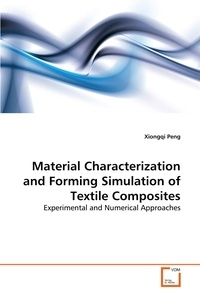 Xiongqi Peng - Material Characterization and Forming Simulation of Textile Composites - Experimental and Numerical Approaches.