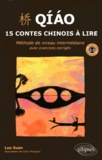 Xuan Luo - Qiao, 15 contes chinois à lire - Méthode de niveau intermédiaire avec exercices corrigés.