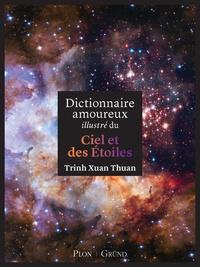 Xuan-Thuan Trinh - Dictionnaire amoureux illustré du ciel et des étoiles.