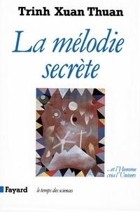 Xuan Thuan Trinh - La Mélodie secrète - ... Et l'Homme créa l'Univers.