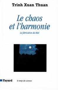 Xuan thuan Trinh - Le Chaos et l'harmonie - La fabrication du Réel.