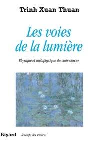 Xuan Thuan Trinh - Les voies de la lumière - Physique et métaphysique du clair-obscur.
