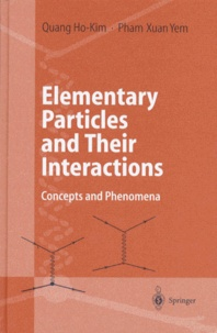 Xuan-Yem Pham et Kim Quang-Ho - ELEMENTARY PARTICLES AND THEIR INTERACTIONS. - Concept and phenomena, with 116 figures, 36 tables, numerous examples, and 102 problems with selected solutions.