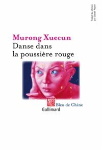 Xuecun Murong - Danse dans la poussière rouge.