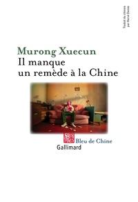 Xuecun Murong - Il manque un remède à la Chine.