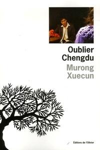 Xuecun Murong - Oublier Chengdu.