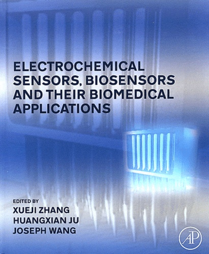 Xueji Zhang et Huangxian Ju - Electrochemical Sensors, Biosensors and Their Biomedical Applications.