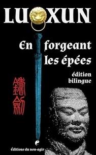 Xun Lu - EN FORGEANT LES ÉPÉES (BILINGUE CHINOIS-FRANÇAIS).