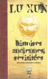 Xun Lu - HISTOIRES ANCIENNES, REVISITÉES - 8 nouvelles fantastiques et satiriques.