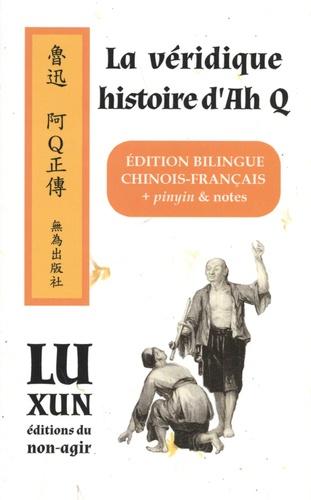 La véridique histoire d'Ah Q  A Q Zhengzhuan (bilingue) Chinois avec pinyin et français. chinois/français + pinyin & notes