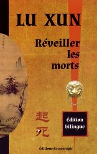 Xun Lu - Réveiller les morts - Edition bilingue français-chinois.