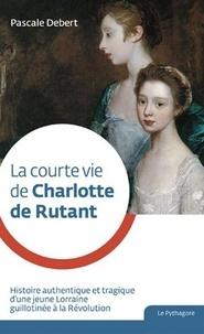 XXX - Courte vie de Charlotte de Rutant (La).