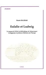 XXX - Eulalie et Ludwig - Le manuscrit 150 de la bibliothèque de Valenciennes - Colinguisme et prémices littéraires de l'Europe.