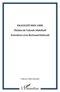 XXX - Fragilite mon amie, theatre de yakoub abdellatif.