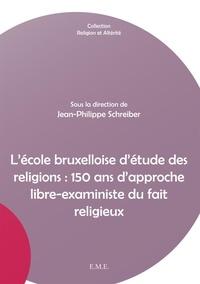 XXX - L'école bruxelloise d'étude des religions : 150 ans d'approche libre-exaministe du fait religieux.