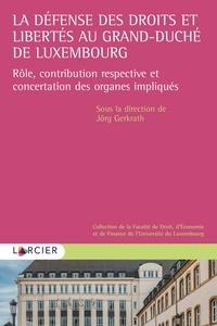 XXX - La défense des droits et libertés au Grand-Duché de Luxembourg - Rôle, contribution respective et concertation des organes impliqués.