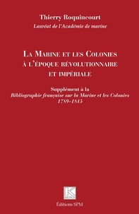 Téléchargez l'ebook à partir de google book en pdf La Marine et les Colonies à l'époque révolutionnaire et impériale  - Supplément à la Bibliographie française sur la Marine et les Colonies 1789-1815