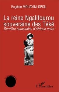 XXX - La reine ngalifourou souveraine des teke.